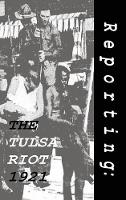 Reporting The Tulsa Riot: 1921 by Thomas Streissguth