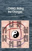 I Ching Riding the Changes by Daniel Claudio Bernardo