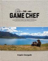 The Game Chef Wild Recipes from the Great Outdoors by Angelo Georgalli, Sally Greer, Kyle Ranudo