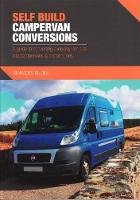 Self Build Campervan Conversions A guide to converting everyday vehicles into campervans & motorhomes by Kenny Biggin