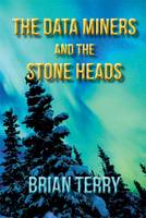 The Data Miners the Stone Heads by Brian Terry