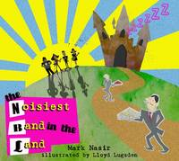 The Noisiest Band in the Land by Mark Nasir