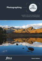 Photographing the Lake District A Guide to the Most Beautiful Places & How to Improve Your Photography by Stuart Holmes