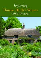 Exploring Thomas Hardy's Wessex by Tony Fincham