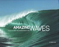 Amazing Waves The Beauty and Appreciation of Surf by Roger Sharp