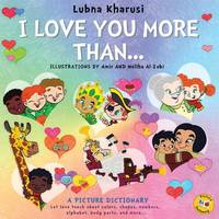I Love You More Than.. A Picture Dictionary by Lubna Kharusi