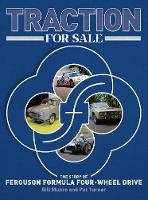Traction for Sale The Story of Ferguson Formula Four-Wheel Drive by Bill Munro, Pat Turner
