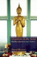 Questions in the Sand Buddhist Questions and Answers by David Brazier