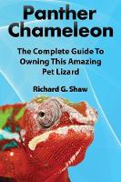 Panther Chameleons, Complete Owner's Manual by Richard G Shaw