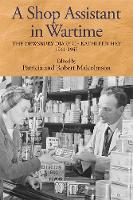 A Shop Assistant in Wartime The Dewsbury Diary of Kathleen Hey, 1941-1945 by Patricia Malcolmson, Robert Malcomson