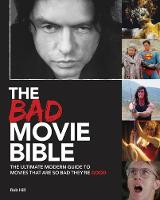 The Bad Movie Bible The Ultimate Modern Guide to Movies That are So Bad They're Good by Rob Hill