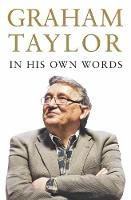 Graham Taylor In His Own Words The autobiography by Graham Taylor
