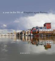 A A Year in the Life of Kingston Upon Thames by Joanna Jackson
