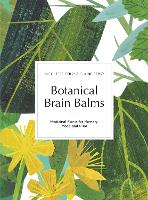 Botanical Brain Balms Essential Plants for Memory, Mood and Mind by Nicolette Perry, Elaine K. Perry