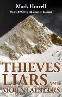 Thieves, Liars and Mountaineers On the 8,000m peak circus in Pakistan by Mark Horrell