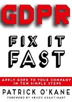 GDPR - Fix it Fast Apply GDPR to Your Company in 10 Simple Steps by Patrick O'Kane, Kristy Grant-Hart