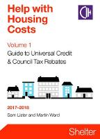 Help With Housing Costs Volume 1: Guide To Universal Credit And Council Tax Rebates 2017-2018 by Sam Lister, Martin Ward