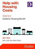 Help With Housing Costs Volume 2: Guide To Housing Benefit 2017-2018 by Sam Lister, Martin Ward