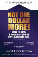 NOT ONE DOLLAR MORE! How to Save $3,000 to $30,000 Buying Your Next Home by Joseph Eamon Cummins