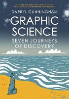Graphic Science Seven Journeys of Discovery by Darryl Cunningham