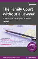 The Family Court without a Lawyer A Handbook for Litigants in Person by Lucy Reed