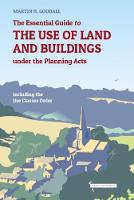 The Essential Guide to the use of Land and Buildings under the Planning Acts including the Use Classes Order by Martin Goodall