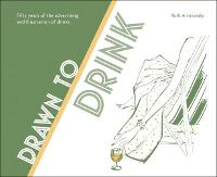 Drawn to Drink Fifty Years of the Advertising and Illustration of Drinks by Ruth Artmonsky