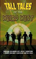 Tall Tales of the Weird West by Jackson Lowry, Scott S Phillips, Axel Howerton