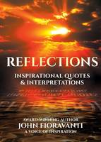 Reflections Inspirational Quotes & Interpretations by John (Ba in History from St Jerome's University) Fioravanti, Nonnie Jules, Kenneth Tam