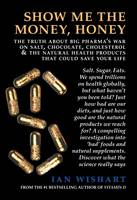 Show Me the Money, Honey The Truth About Big Pharma's War on Salt, Chocolate, Cholesterol & the Natural Health Products That Could Save Your Life by