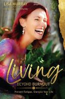 Living Beyond Burnout Prevent Fatigue. Energise Your Life by Lisa Murray