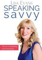 Speaking Savvy The Art of Speaking and Storytelling by Lisa Evans