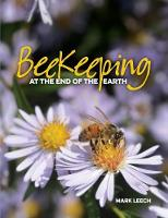 Beekeeping at the End of the Earth by Mark David Leech