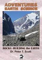 Rocks Building the Earth by Dr Peter T Scott, Dr Peter T Scott, Dr Peter T Scott