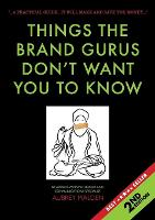 Things the Brand Gurus Don't Want You to Know (2nd Edition) A Practical Guide....It Will Make and Save You Money by Aubrey Malden