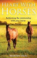 Heart with Horses Rethinking the Relationship with Your Horse by Martin V Legg