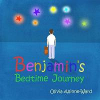 Benjamin's Bedtime Journey by Olivia Allinne-Ward