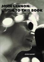 John Lennon: Listen To This Book by John Blaney