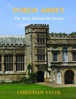 FORDE ABBEY The Story Behind the Stones by Christian Tyler