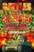 Battles on Screen World War II Action Movies by Colin M. Barron