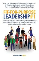 Fit-For-Purpose Leadership #1 18 Business Leaders Share Their Highest-Value Advice on Health, Mindset, Social, Meaning and Purpose, Best-Practice and Emerging Trends by Andrew Priestley