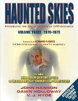 Haunted Skies Volume 3 1970-1975 Preserving the Social History of UFO Research by John (Indiana University Bloomington) Hanson, Dawn Holloway, Victoria Hyde