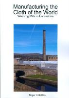 Manufacturing the Cloth of the World Weaving Mills in Lancashire by Roger Holden