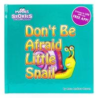 Don't Be Afraid Little Snail Stories that come to Life by Ross Andrew Brown