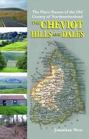 The Place-Names of the Old County of Northumberland The Cheviot Hills and Dales by Jonathan West
