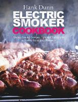 Electric Smoker Cookbook Electric Smoker Recipes, Tips, and Techniques to Smoke Meat Like a Pitmaster by Hank, Dr Dunn