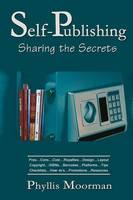 Self-Publishing Sharing the Secrets by Phyllis Moorman