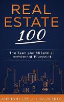 Real Estate 100 The Teen and Millennial Investment Blueprint by Anthony a Lee, Lisa Puerto