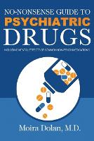 No-Nonsense Guide to Psychiatric Drugs Including Mental Effects of Common Non-Psych Medications by Moira Dolan