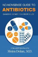 No-Nonsense Guide to Antibiotics Dangers, Benefits & Proper Use by Moira Dolan